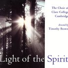 Choir of Clare College Cambridge Light of the Spir
