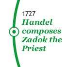 1727 Handel composes Zadok the Priest