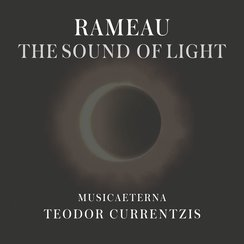 Rameau The Sound of Light Currentzis