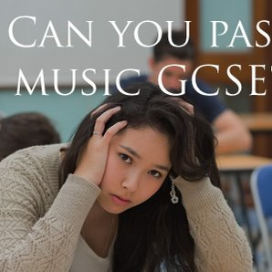 Can you pass GCSE Music?